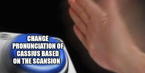 """Blank Nut Button meme with caption that reads """"change pronunciation of Cassius based on the scansion"""""""