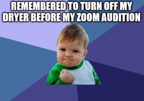 """Success kid meme, text reads """"remembered to turn of fmy dryer before my zoom audition"""""""